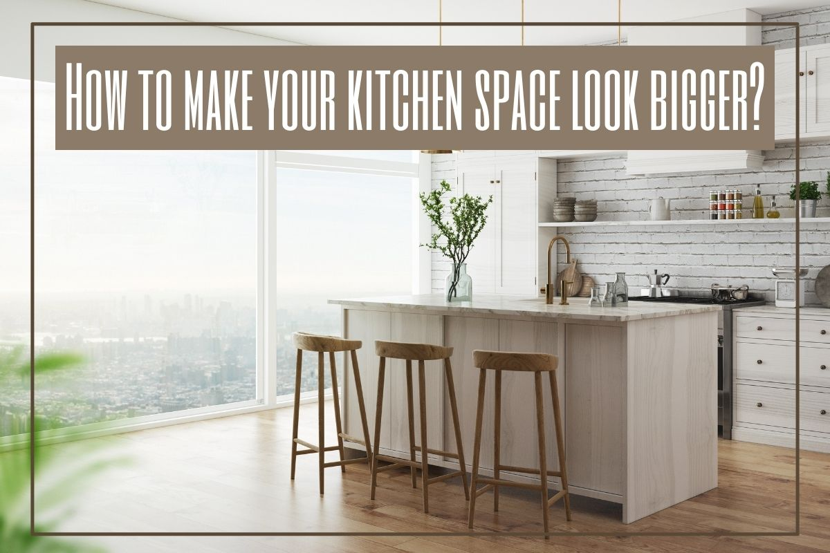How to make your kitchen space look bigger?